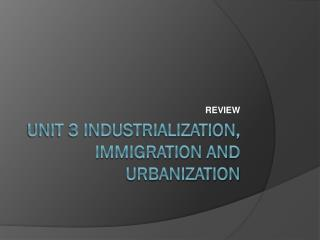 Unit 3 industrialization, immigration and urbanization