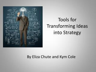 Tools for Transforming Ideas into Strategy