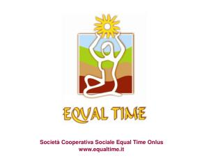 Societ  Cooperativa Sociale Equal Time Onlus www.equaltime.it