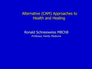 Alternative (CAM) Approaches to  Health and Healing