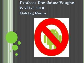 Profesor Don Jaime Vaughn WAFLT 2010 Oaktag Room