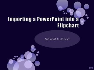 Importing a PowerPoint into a Flipchart
