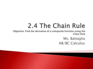 2.4 The Chain Rule Objective: Find the derivative of a composite function using the Chain Rule