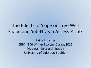 The Effects of Slope on Tree Well Shape and Sub- Nivean  Access Points