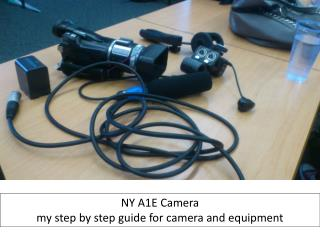 NY  A1E  Camera  my step by step guide for camera and equipment