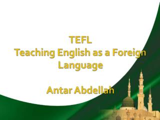 TEFL  Teaching English as a Foreign Language Antar Abdellah