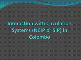 Interaction with Circulation Systems (NCIP or SIP) in Colombo