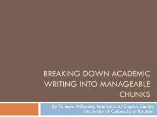 BREAKING DOWN ACADEMIC WRITING INTO MANAGEABLE CHUNKS