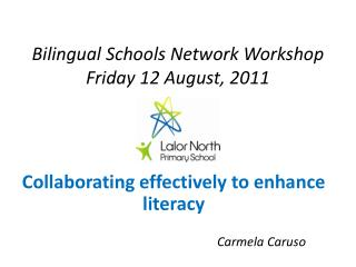 Bilingual Schools Network Workshop Friday 12 August, 2011