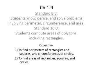 Objective: 1) To find perimeters of rectangles and 	squares, and circumferences of circles.