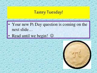 Tastey  Tuesday!