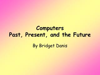 Computers Past, Present, and the Future