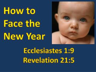 How  to  Face  the  New Year Ecclesiastes 1:9 Revelation 21:5