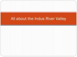All about the Indus River Valley