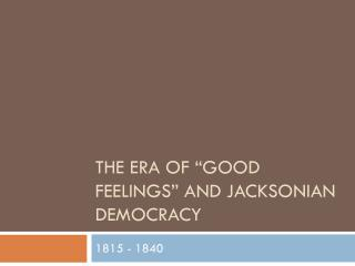 "The Era of ""Good Feelings"" and Jacksonian Democracy"