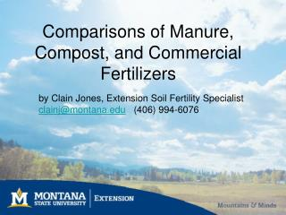 by Clain Jones, Extension Soil Fertility Specialist clainj@montana    (406) 994-6076