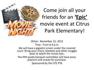 Come join all your friends for an  ' Epic'  movie event at Citrus Park Elementary!