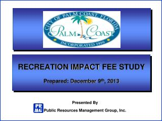 RECREATION IMPACT  FEE  STUDY Prepared: December  9 th , 2013