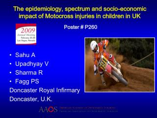 The epidemiology, spectrum and socio-economic impact of Motocross injuries in children in UK Poster # P260