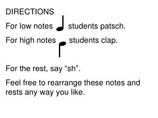 DIRECTIONS For low notes       students  patsch .  For high notes      students clap.