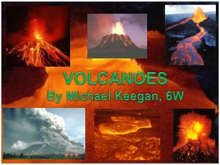 VOLCANOES By Michael Keegan, 6W