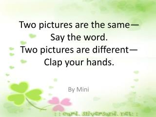 Two pictures are the same—Say the word. Two pictures are different—Clap your hands.
