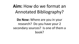 Aim:  How do we format an Annotated Bibliography?