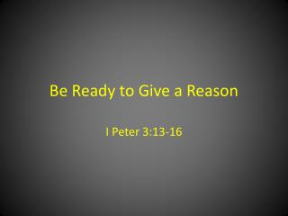 Be Ready to Give a Reason