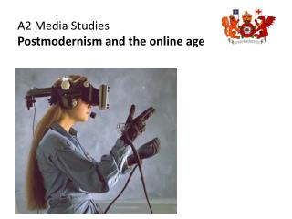 A2 Media Studies Postmodernism and the online age