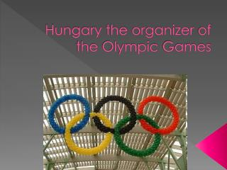 Hungary  the organizer  of  the Olympic Games