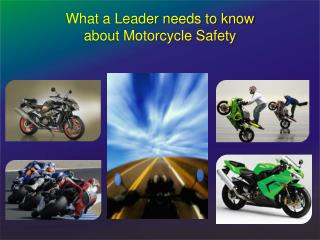 What a Leader  needs to know  about Motorcycle  Safety