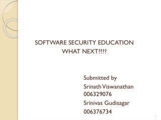 SOFTWARE SECURITY EDUCATION WHAT NEXT???? 					Submitted by