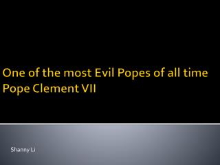 One of the most Evil  Popes  of  all  time Pope Clement VII