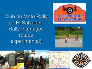 Club de Moto Rally de El Salvador: Rally Interlagos (etapa experimental)