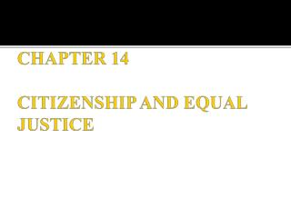 CHAPTER 14  CITIZENSHIP AND EQUAL JUSTICE