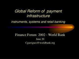 Global Reform of  payment infrastructure  instruments, systems and retail banking