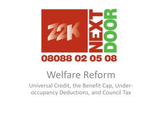 Welfare Reform Universal Credit, the Benefit Cap, Under-occupancy Deductions, and Council Tax
