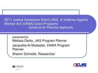 2011  Justice Assistance Grant (JAG)  & Violence Against Women Act (VAWA) Grant Programs Guidance for Potential Applican