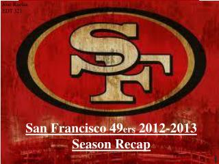 San Francisco 49 ers  2012-2013 Season Recap