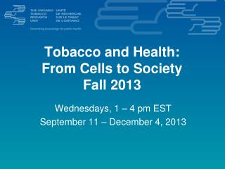 Tobacco and Health:  From Cells to Society Fall 2013