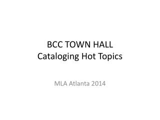 BCC TOWN HALL Cataloging Hot Topics