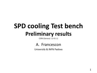 SPD cooling Test bench Preliminary results CERN (Geneva)  12-01-11