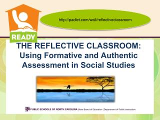 THE REFLECTIVE CLASSROOM:  Using Formative and Authentic Assessment in Social Studies