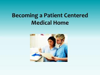 Becoming a Patient Centered Medical Home