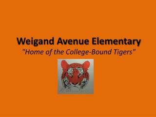"Weigand Avenue Elementary ""Home of the College-Bound Tigers"""