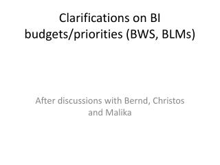 Clarifications on BI budgets/priorities (BWS, BLMs)