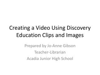 Creating a Video Using Discovery Education Clips and Images