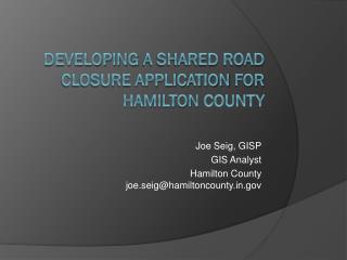 Developing  a Shared Road  Closure Application  for Hamilton  County
