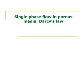 Single phase flow in porous media: Darcy s law