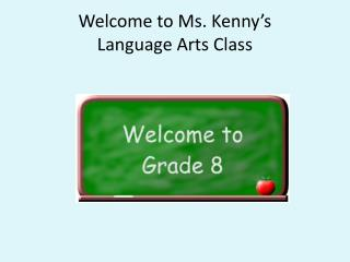 Welcome to Ms . Kenny's Language Arts Class